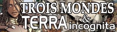 Le blog de Terra Incognita et Les Trois Mondes